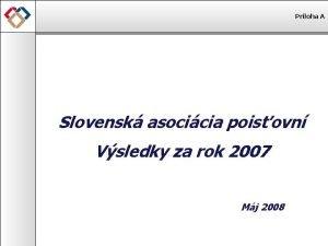 Prloha A Slovensk asocicia poisovn Vsledky za rok