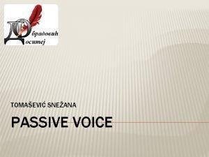 TOMAEVI SNEANA PASSIVE VOICE Part 1 PASSIVE VOICE