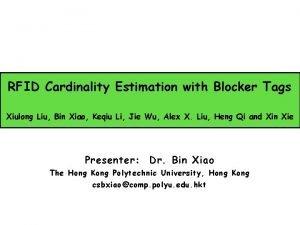 RFID Cardinality Estimation with Blocker Tags Xiulong Liu