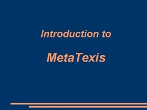 Introduction to Meta Texis Meta Texis Designed and