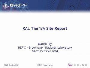 RAL Tier 1A Site Report Martin Bly HEPi
