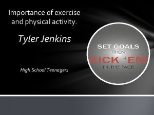 Importance of exercise and physical activity Tyler Jenkins