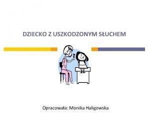 DZIECKO Z USZKODZONYM SUCHEM Opracowaa Monika Haligowska UWARUNKOWANIA