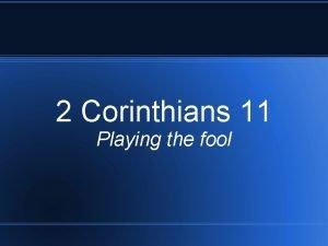 2 Corinthians 11 Playing the fool 2 Corinthians