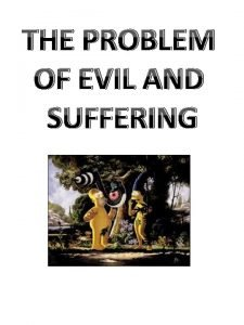 THE PROBLEM OF EVIL AND SUFFERING ESSENTIAL IDEAS