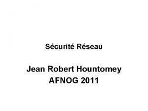 Scurit Rseau Jean Robert Hountomey AFNOG 2011 Scurit