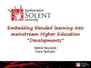 Embedding blended learning into mainstream Higher Education Developments