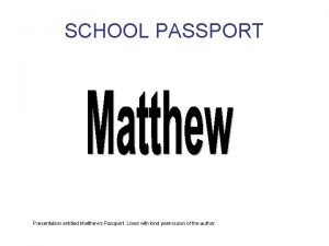 SCHOOL PASSPORT Presentation entitled Matthews Passport Used with