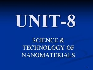 UNIT8 SCIENCE TECHNOLOGY OF NANOMATERIALS 1 S No