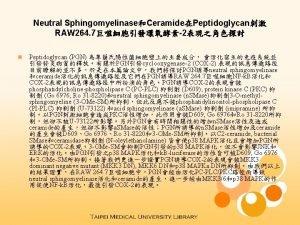 Neutral SphingomyelinaseCeramidePeptidoglycan RAW 264 72 n Peptidoglycan PGN