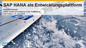 SAP HANA als Entwicklungsplattform Matthias Kupczak HANA Center