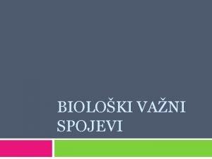BIOLOKI VANI SPOJEVI Bioloki vani spojevi Masti Ulja