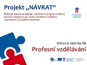 Projekt NVRAT Prce je ance na nvrat komplexn