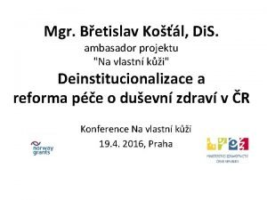 Mgr Betislav Kol Di S ambasador projektu Na