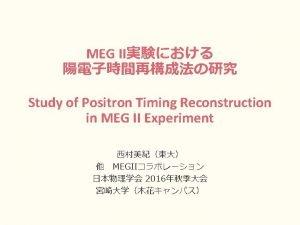 Content MEG II Requirement Positron Spectrometer Positron Timing