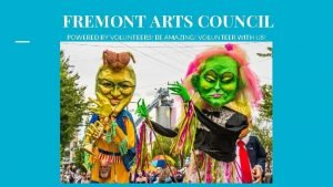 FREMONT ARTS COUNCIL POWERED BY VOLUNTEERS BE AMAZING