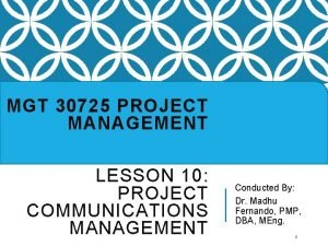 MGT 30725 PROJECT MANAGEMENT LESSON 10 PROJECT COMMUNICATIONS