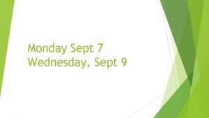 Monday Sept 7 Wednesday Sept 9 Math Expanded