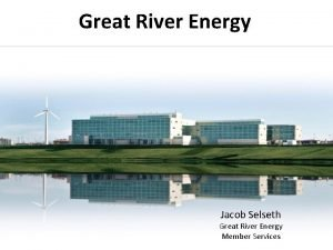 Great River Energy Jacob Selseth Great River Energy