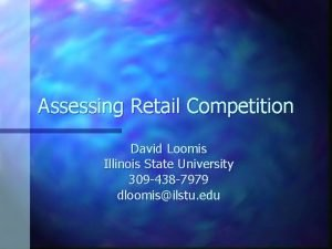 Assessing Retail Competition David Loomis Illinois State University
