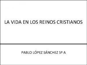 LA VIDA EN LOS REINOS CRISTIANOS PABLO LPEZ