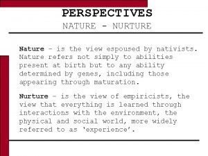 PERSPECTIVES NATURE NURTURE Nature is the view espoused