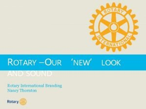 ROTARY OUR NEW LOOK AND SOUND Rotary International