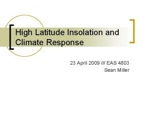 High Latitude Insolation and Climate Response 23 April