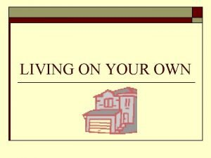 LIVING ON YOUR OWN ADVANTAGESDISADVANTAGES OF STAYING AT