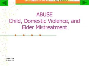 ABUSE Child Domestic Violence and Elder Mistreatment Updated