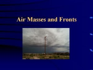 Air Masses and Fronts What is an Air