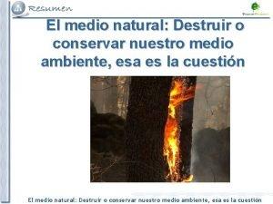 El medio natural Destruir o conservar nuestro medio