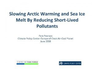 Slowing Arctic Warming and Sea Ice Melt By