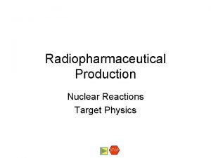 Radiopharmaceutical Production Nuclear Reactions Target Physics STOP Target