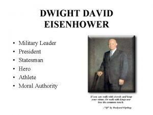 DWIGHT DAVID EISENHOWER Military Leader President Statesman Hero