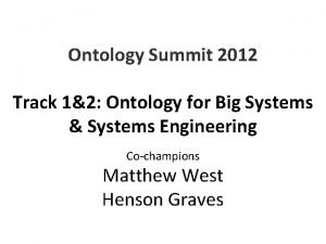 Ontology Summit 2012 Track 12 Ontology for Big