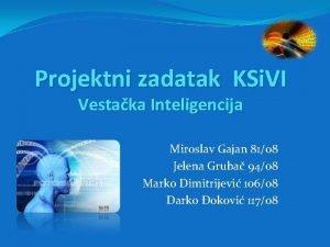 Projektni zadatak KSi VI Vestaka Inteligencija Miroslav Gajan
