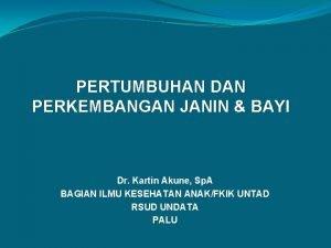 PERTUMBUHAN DAN PERKEMBANGAN JANIN BAYI Dr Kartin Akune
