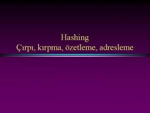 Hashing rp krpma zetleme adresleme Hashing 2 Hash