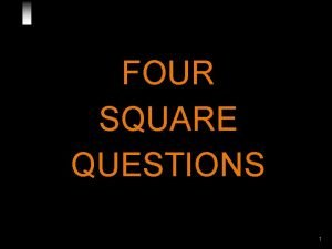 FOUR SQUARE QUESTIONS 1 4 Square Questions B