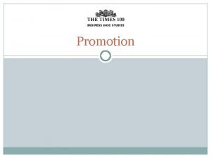 Promotion The marketing mix Promotion is just one