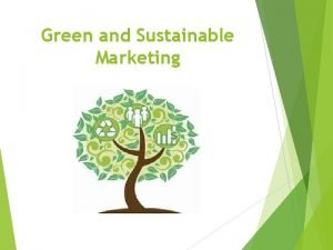 Green and Sustainable Marketing Sustainable Marketing Sustainable marketing
