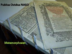 Publius Ovidius NASO Metamorphosen In nova fert animus