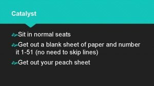 Catalyst Sit in normal seats Get out a