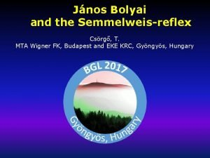 Jnos Bolyai and the Semmelweisreflex Csrg T MTA