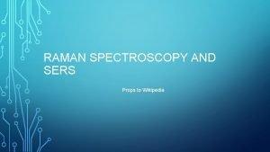 RAMAN SPECTROSCOPY AND SERS Props to Wikipedia RAMAN