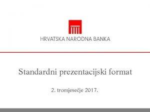 Standardni prezentacijski format 2 tromjeseje 2017 Sadraj p