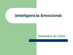 Inteligencia Emocional Diciembre de 2002 Inteligencia Emocional Objetivo