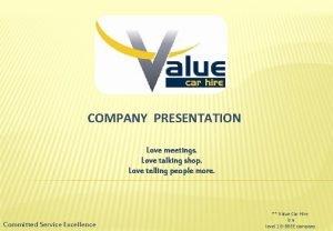 COMPANY PRESENTATION Love meetings Love talking shop Love