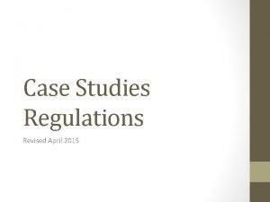 Case Studies Regulations Revised April 2015 1 You